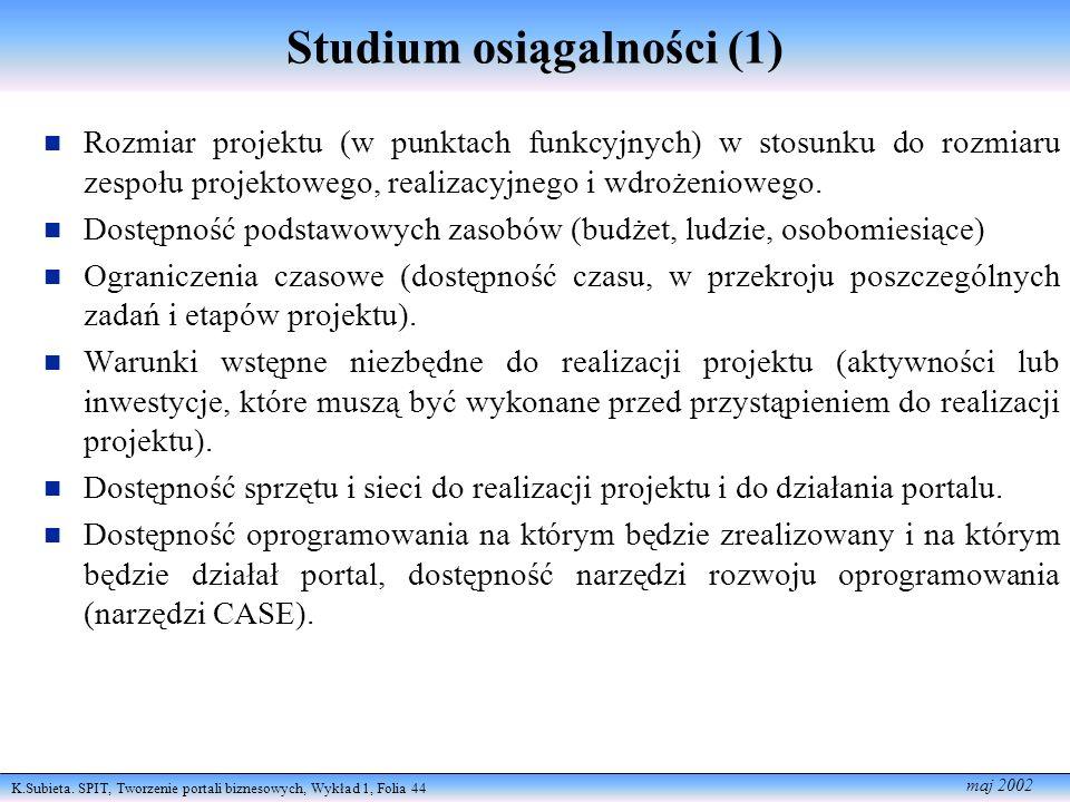 K.Subieta. SPIT, Tworzenie portali biznesowych, Wykład 1, Folia 44 maj 2002 Studium osiągalności (1) Rozmiar projektu (w punktach funkcyjnych) w stosu