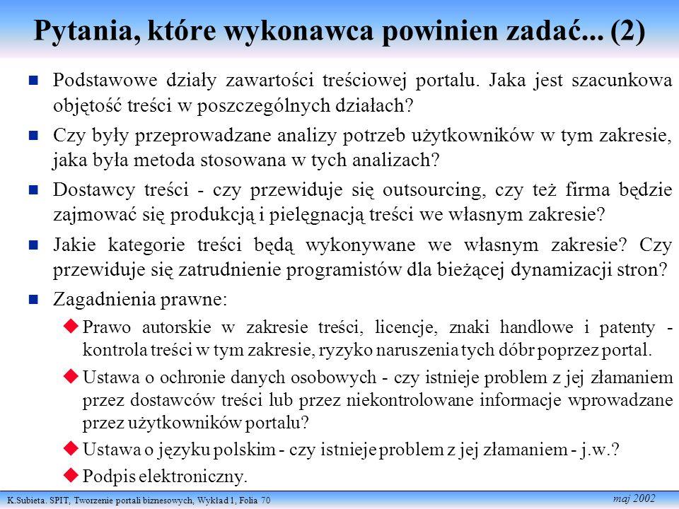 K.Subieta. SPIT, Tworzenie portali biznesowych, Wykład 1, Folia 70 maj 2002 Pytania, które wykonawca powinien zadać... (2) Podstawowe działy zawartośc