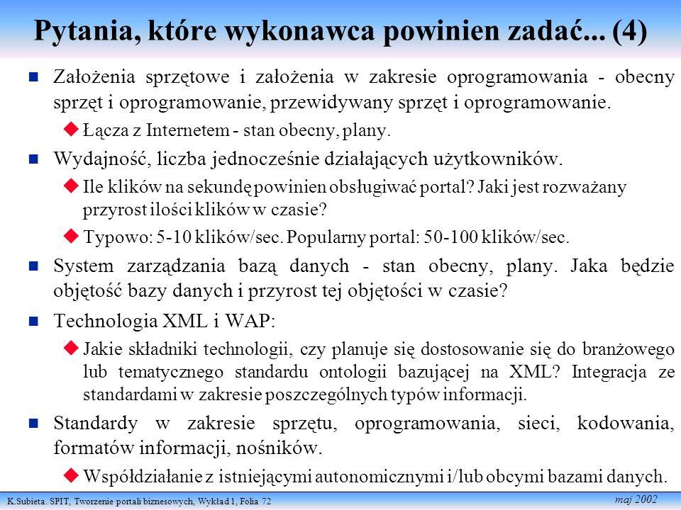 K.Subieta. SPIT, Tworzenie portali biznesowych, Wykład 1, Folia 72 maj 2002 Pytania, które wykonawca powinien zadać... (4) Założenia sprzętowe i założ