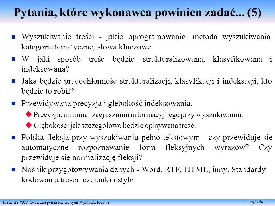 K.Subieta. SPIT, Tworzenie portali biznesowych, Wykład 1, Folia 73 maj 2002 Pytania, które wykonawca powinien zadać... (5) Wyszu kiwanie treści - jaki