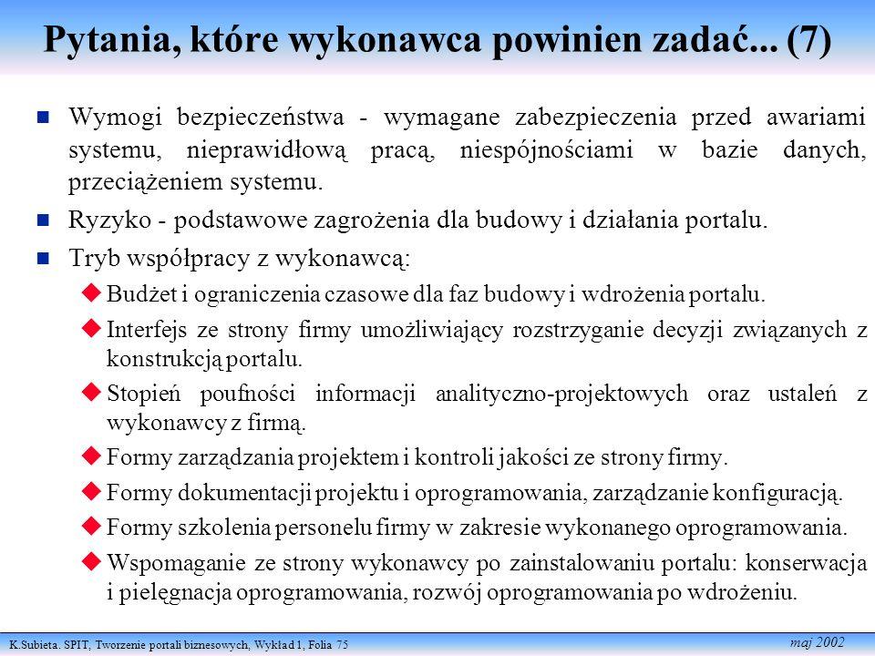 K.Subieta. SPIT, Tworzenie portali biznesowych, Wykład 1, Folia 75 maj 2002 Pytania, które wykonawca powinien zadać... (7) Wymogi bezpie czeństwa - wy