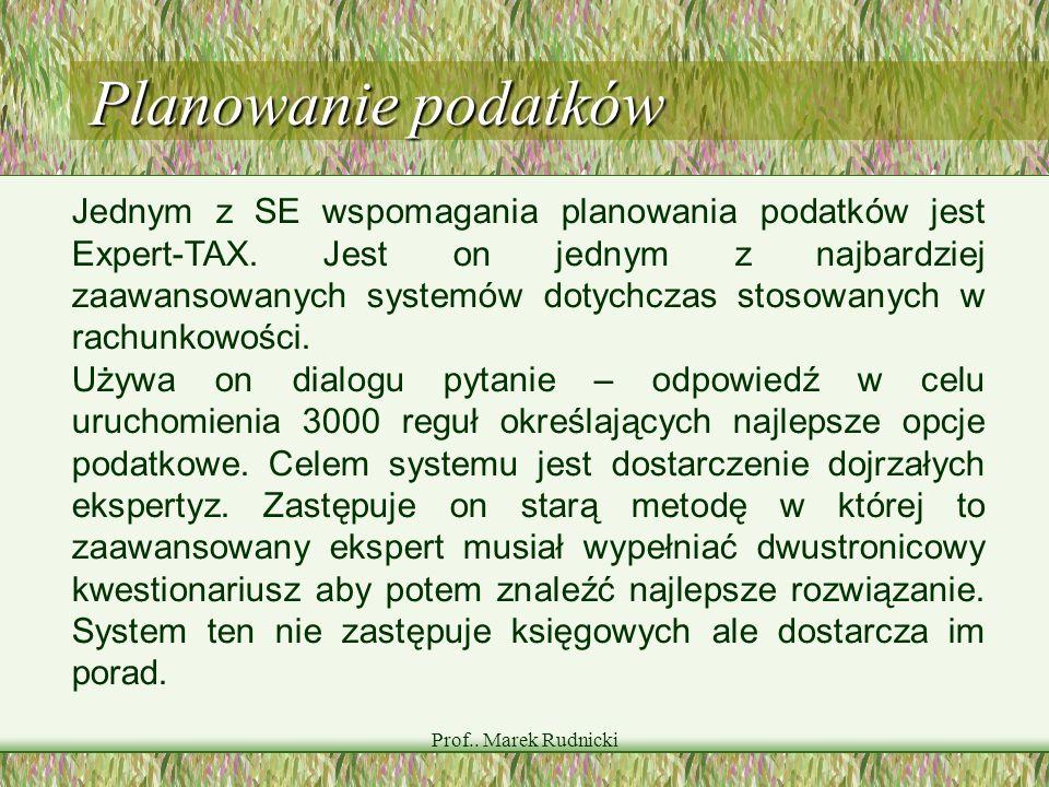 Prof.. Marek Rudnicki Planowanie podatków Jednym z SE wspomagania planowania podatków jest Expert-TAX. Jest on jednym z najbardziej zaawansowanych sys
