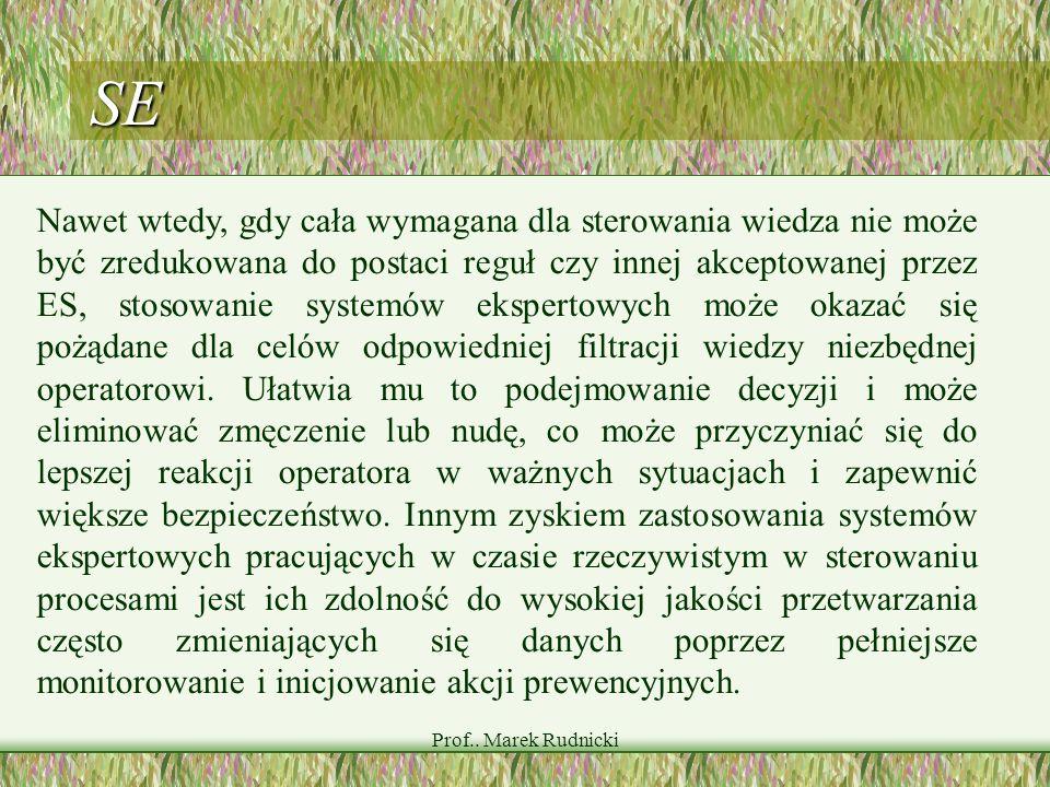 Prof.. Marek Rudnicki SE Nawet wtedy, gdy cała wymagana dla sterowania wiedza nie może być zredukowana do postaci reguł czy innej akceptowanej przez E