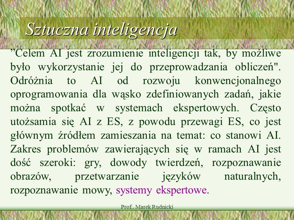 Prof.. Marek Rudnicki Sztuczna inteligencja Celem AI jest zrozumienie inteligencji tak, by możliwe było wykorzystanie jej do przeprowadzania obliczeń