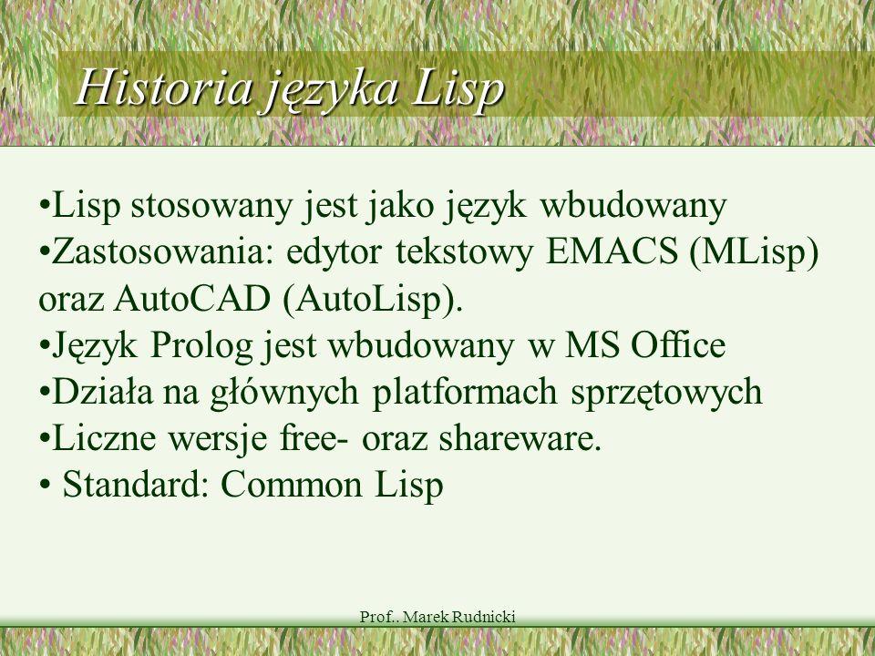 Prof.. Marek Rudnicki Historia języka Lisp Lisp stosowany jest jako język wbudowany Zastosowania: edytor tekstowy EMACS (MLisp) oraz AutoCAD (AutoLisp