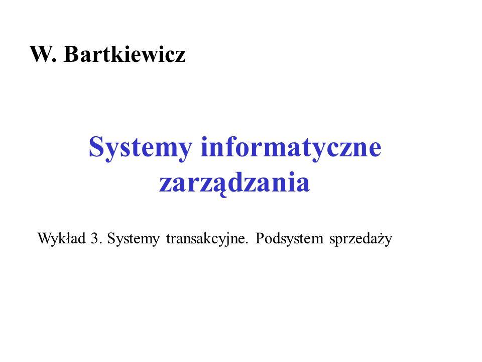 Systemy informatyczne zarządzania W. Bartkiewicz Wykład 3. Systemy transakcyjne. Podsystem sprzedaży