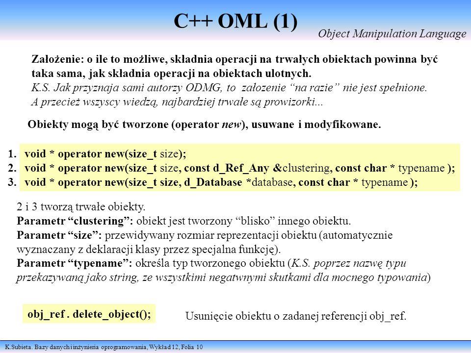 K.Subieta. Bazy danych i inżynieria oprogramowania, Wykład 12, Folia 10 C++ OML (1) Object Manipulation Language Założenie: o ile to możliwe, składnia