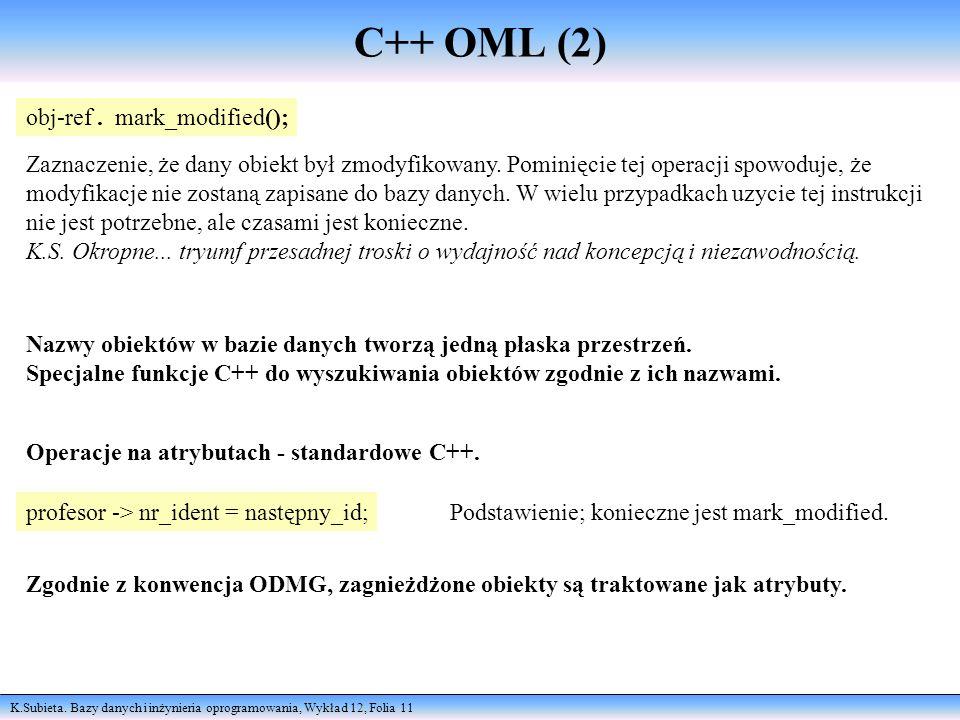 K.Subieta. Bazy danych i inżynieria oprogramowania, Wykład 12, Folia 11 C++ OML (2) obj-ref. mark_modified(); Zaznaczenie, że dany obiekt był zmodyfik