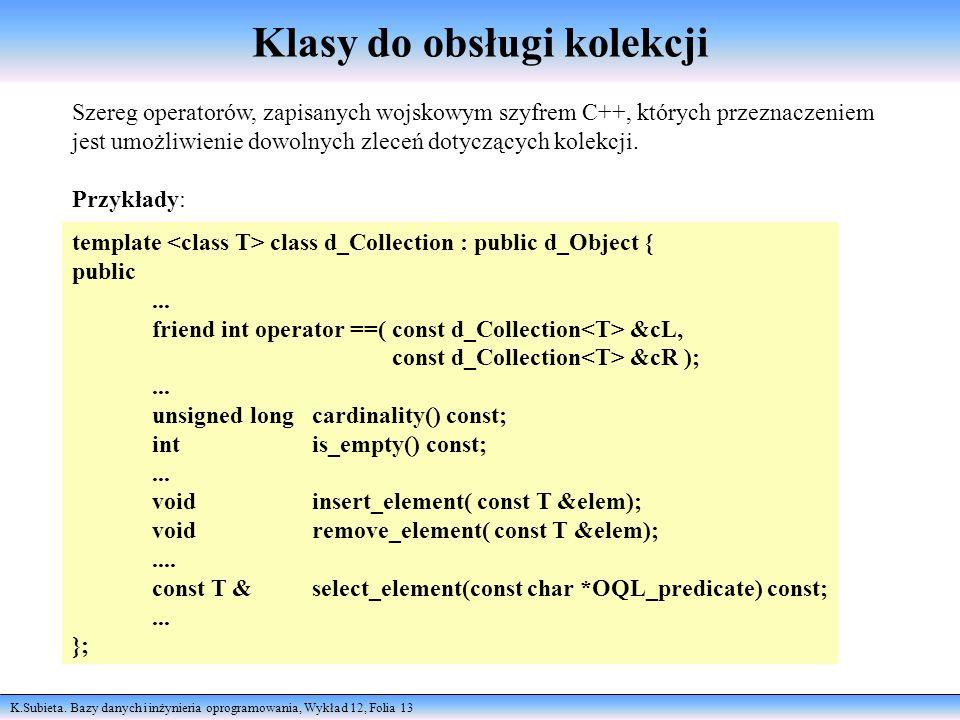 K.Subieta. Bazy danych i inżynieria oprogramowania, Wykład 12, Folia 13 Klasy do obsługi kolekcji template class d_Collection : public d_Object { publ