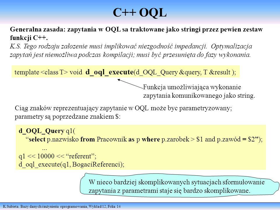 K.Subieta. Bazy danych i inżynieria oprogramowania, Wykład 12, Folia 14 C++ OQL Generalna zasada: zapytania w OQL sa traktowane jako stringi przez pew