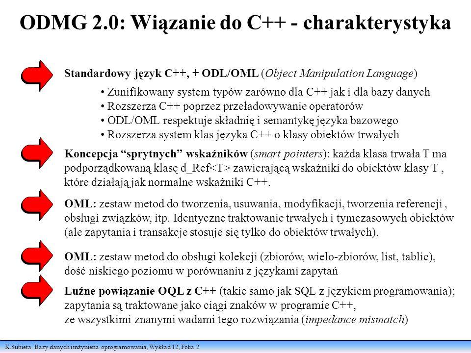K.Subieta. Bazy danych i inżynieria oprogramowania, Wykład 12, Folia 2 ODMG 2.0: Wiązanie do C++ - charakterystyka Standardowy język C++, + ODL/OML (O