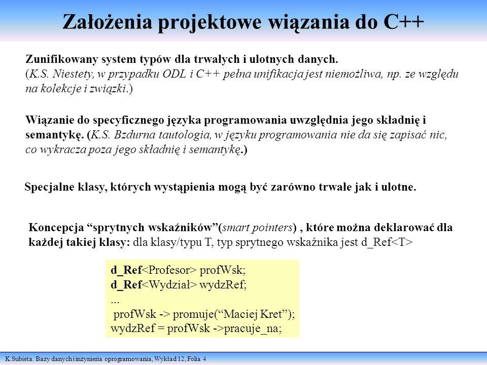 K.Subieta. Bazy danych i inżynieria oprogramowania, Wykład 12, Folia 4 Założenia projektowe wiązania do C++ Zunifikowany system typów dla trwałych i u