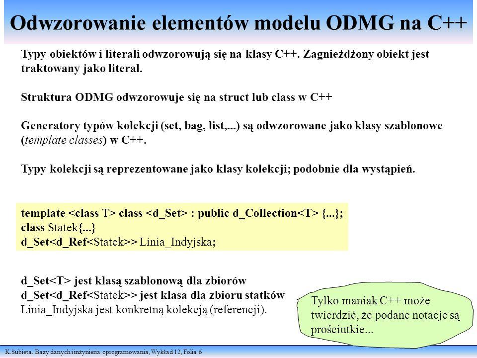 K.Subieta. Bazy danych i inżynieria oprogramowania, Wykład 12, Folia 6 Odwzorowanie elementów modelu ODMG na C++ Typy obiektów i literali odwzorowują