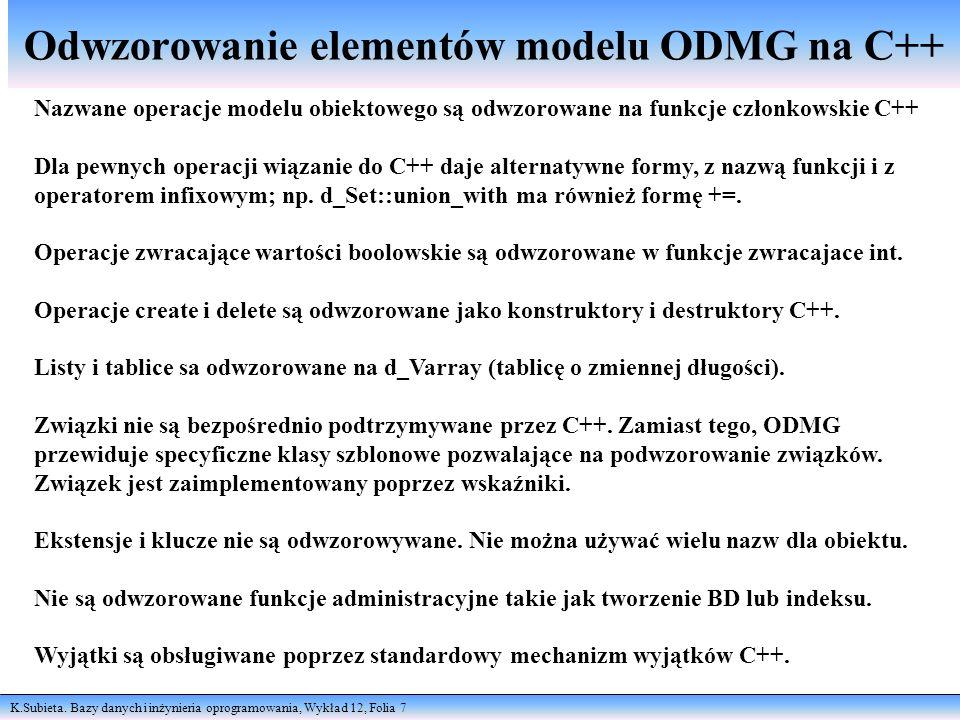 K.Subieta. Bazy danych i inżynieria oprogramowania, Wykład 12, Folia 7 Odwzorowanie elementów modelu ODMG na C++ Nazwane operacje modelu obiektowego s