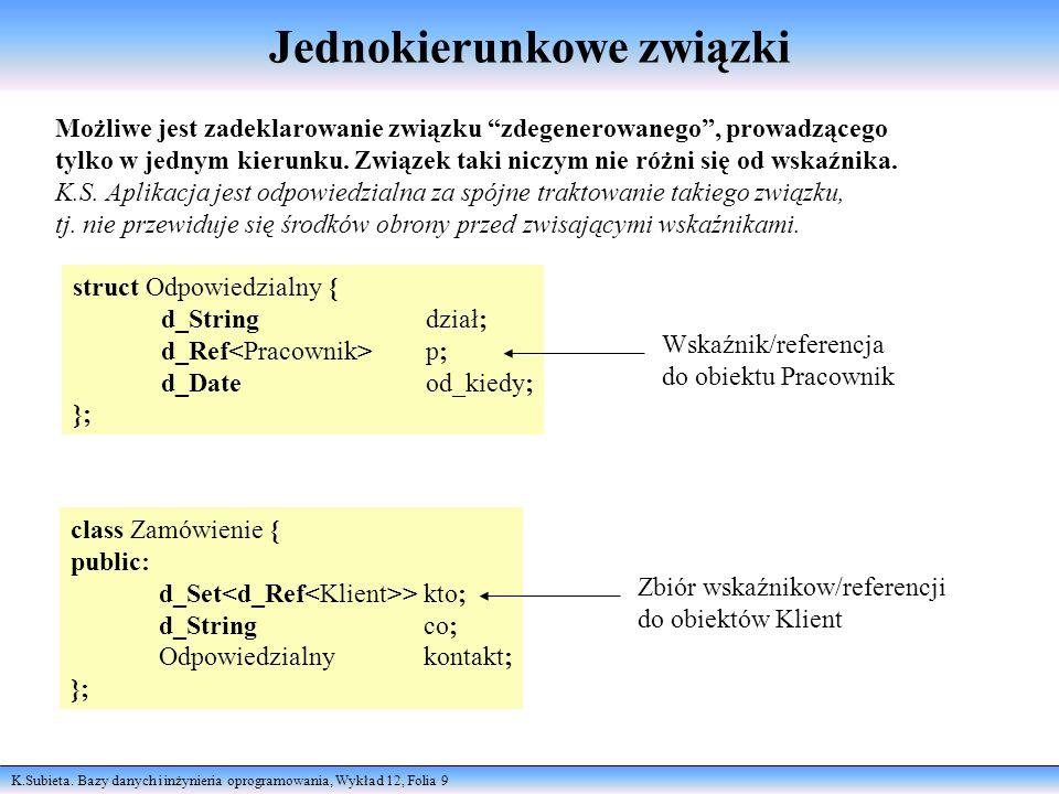 K.Subieta. Bazy danych i inżynieria oprogramowania, Wykład 12, Folia 9 Jednokierunkowe związki Możliwe jest zadeklarowanie związku zdegenerowanego, pr