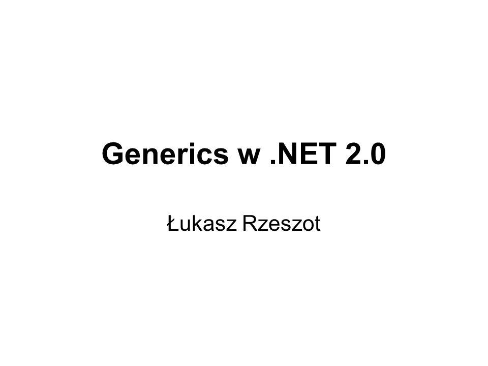Generics w.NET 2.0 Łukasz Rzeszot