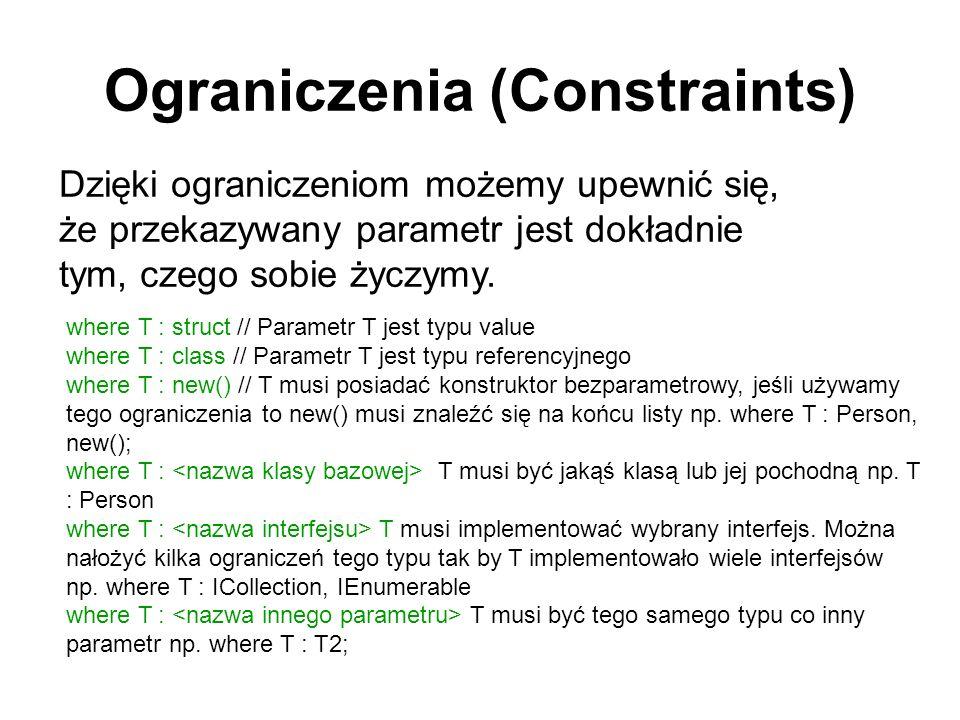 Ograniczenia (Constraints) Dzięki ograniczeniom możemy upewnić się, że przekazywany parametr jest dokładnie tym, czego sobie życzymy. where T : struct