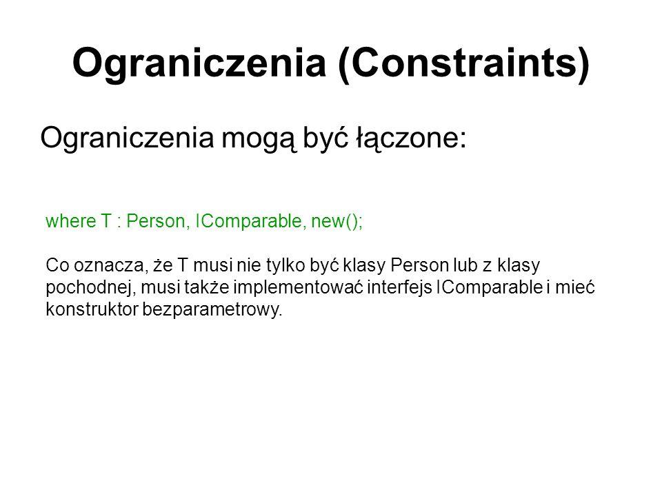 Ograniczenia (Constraints) Ograniczenia mogą być łączone: where T : Person, IComparable, new(); Co oznacza, że T musi nie tylko być klasy Person lub z