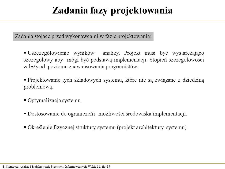 E. Stemposz, Analiza i Projektowanie Systemów Informatycznych, Wykład 6, Slajd 5 Zadania fazy projektowania Uszczegółowienie wyników analizy. Projekt