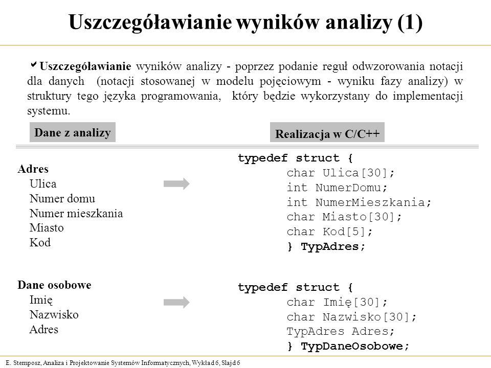 E. Stemposz, Analiza i Projektowanie Systemów Informatycznych, Wykład 6, Slajd 6 Uszczegóławianie wyników analizy (1) Uszczegóławianie wyników analizy