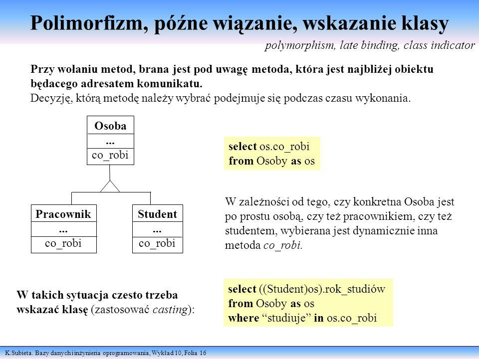 K.Subieta. Bazy danych i inżynieria oprogramowania, Wykład 10, Folia 16 Polimorfizm, późne wiązanie, wskazanie klasy polymorphism, late binding, class