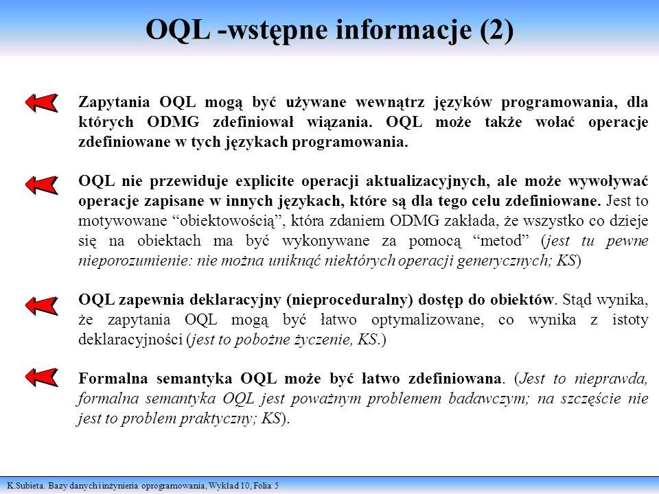 K.Subieta. Bazy danych i inżynieria oprogramowania, Wykład 10, Folia 5 OQL -wstępne informacje (2) Zapytania OQL mogą być używane wewnątrz języków pro