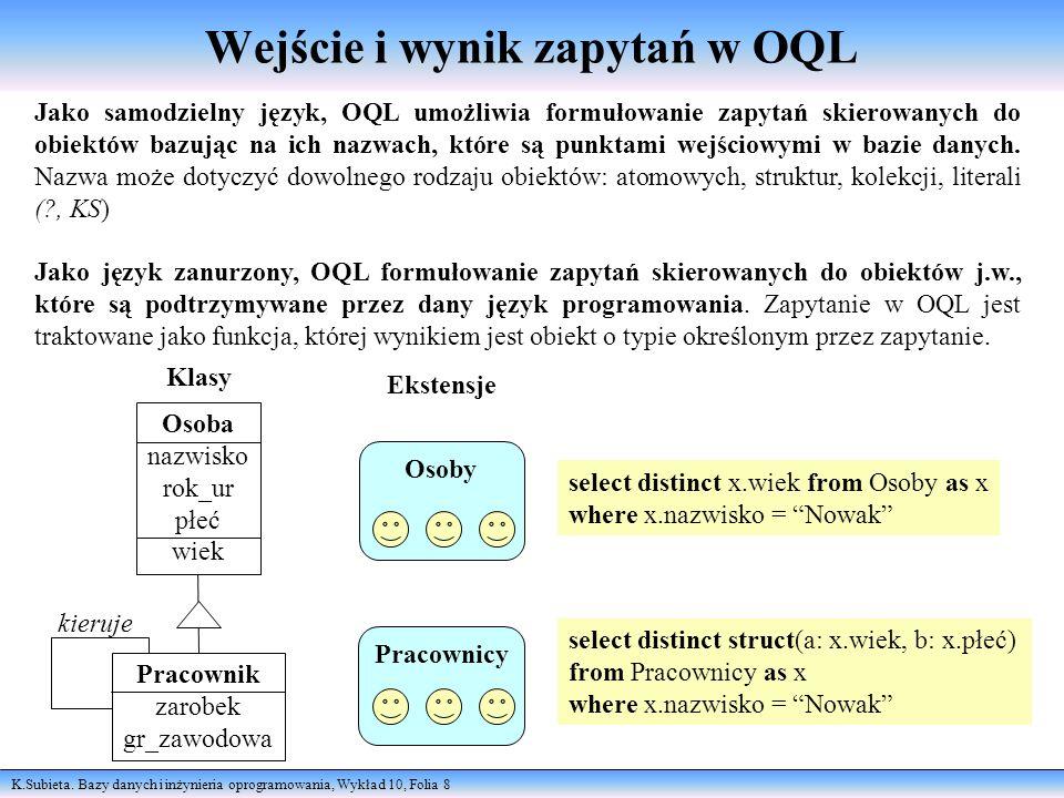 K.Subieta. Bazy danych i inżynieria oprogramowania, Wykład 10, Folia 8 Wejście i wynik zapytań w OQL Jako samodzielny język, OQL umożliwia formułowani