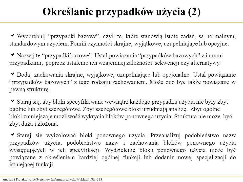 Analiza i Projektowanie Systemów Informatycznych, Wykład 1, Slajd 33 Określanie przypadków użycia (2) Wyodrębnij przypadki bazowe, czyli te, które sta