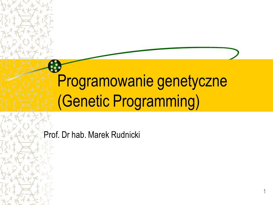 1 Programowanie genetyczne (Genetic Programming) Prof. Dr hab. Marek Rudnicki