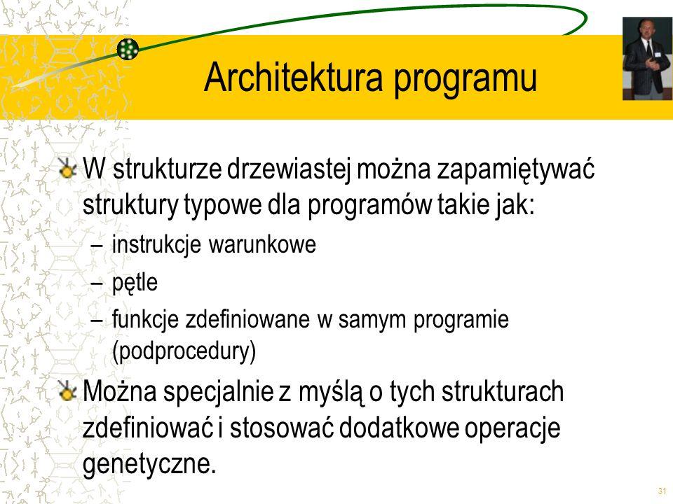 31 Architektura programu W strukturze drzewiastej można zapamiętywać struktury typowe dla programów takie jak: –instrukcje warunkowe –pętle –funkcje z