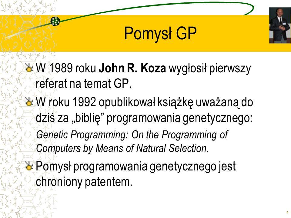 4 Pomysł GP W 1989 roku John R. Koza wygłosił pierwszy referat na temat GP. W roku 1992 opublikował książkę uważaną do dziś za biblię programowania ge