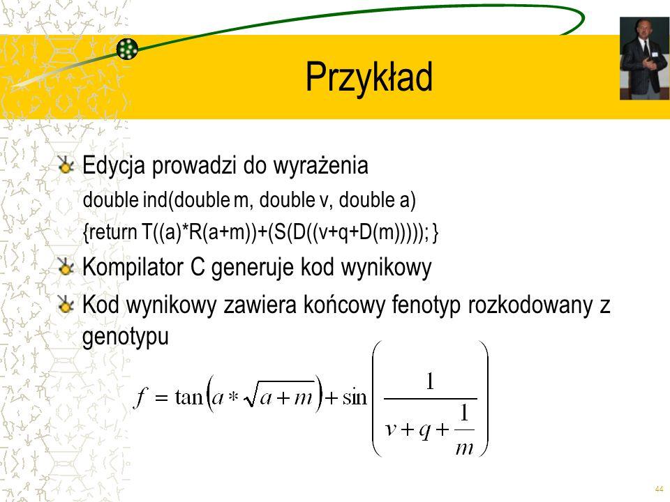 44 Przykład Edycja prowadzi do wyrażenia double ind(double m, double v, double a) {return T((a)*R(a+m))+(S(D((v+q+D(m))))); } Kompilator C generuje ko