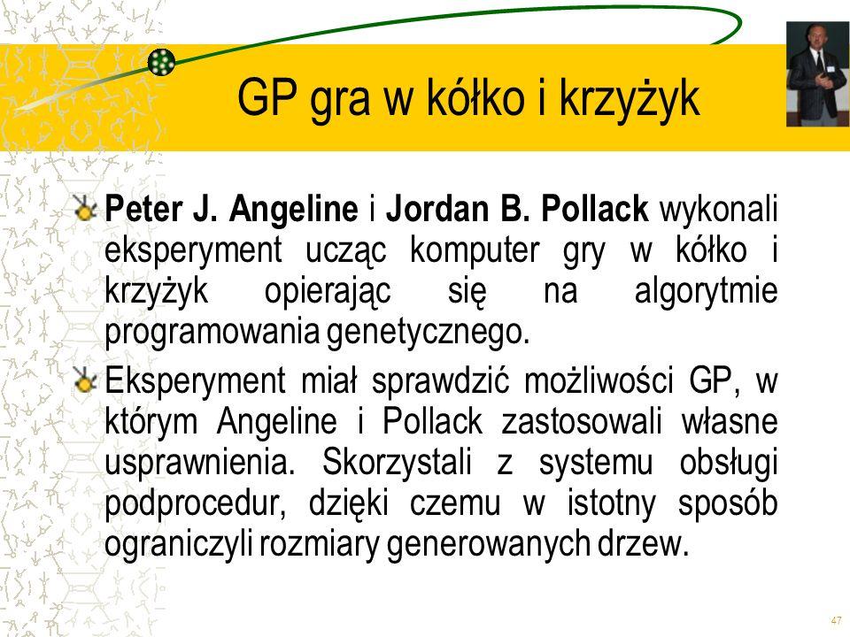 47 GP gra w kółko i krzyżyk Peter J. Angeline i Jordan B. Pollack wykonali eksperyment ucząc komputer gry w kółko i krzyżyk opierając się na algorytmi