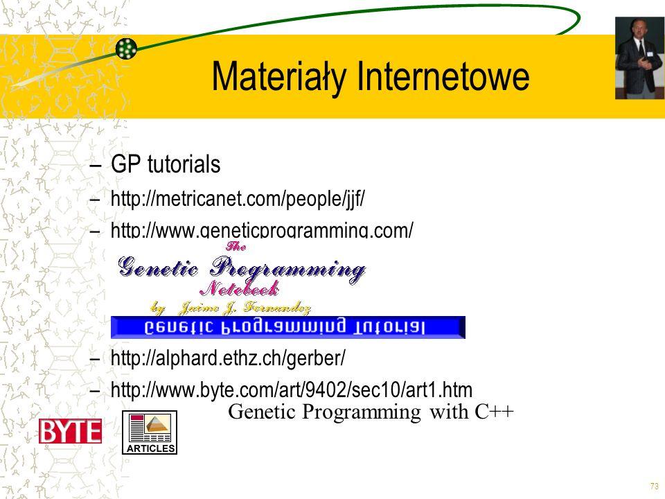 73 Materiały Internetowe –GP tutorials –http://metricanet.com/people/jjf/ –http://www.geneticprogramming.com/ –http://alphard.ethz.ch/gerber/ –http://