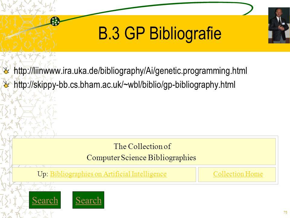 75 B.3 GP Bibliografie http://liinwww.ira.uka.de/bibliography/Ai/genetic.programming.html http://skippy-bb.cs.bham.ac.uk/~wbl/biblio/gp-bibliography.h