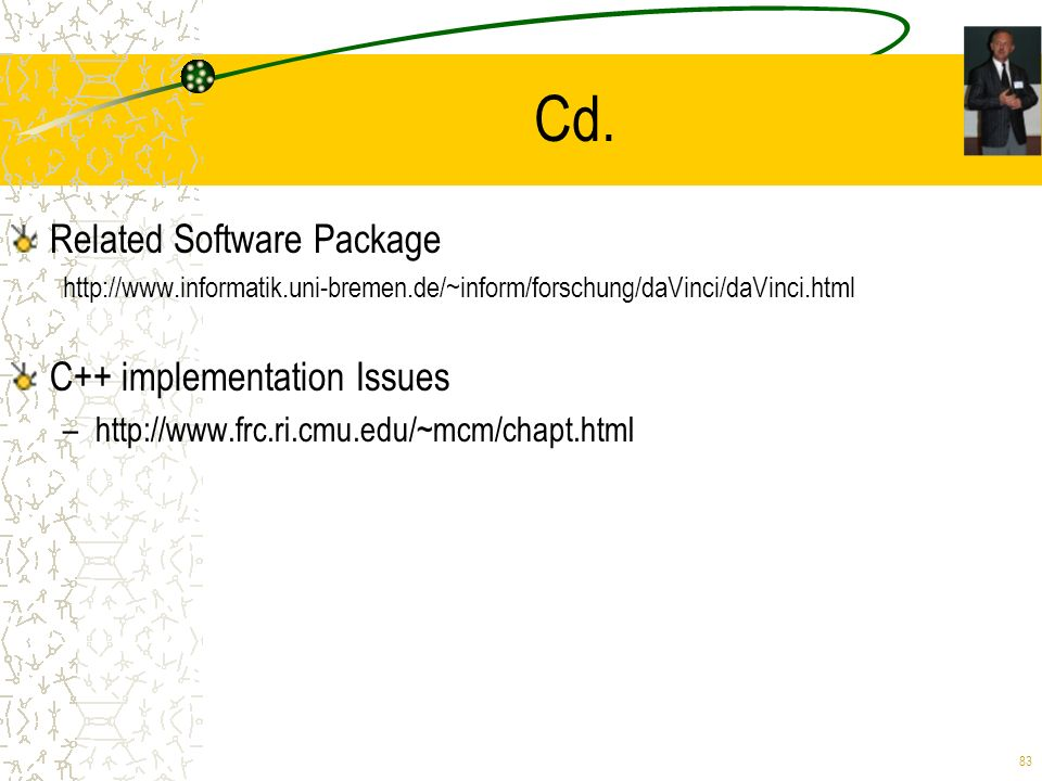 83 Cd. Related Software Package http://www.informatik.uni-bremen.de/~inform/forschung/daVinci/daVinci.html C++ implementation Issues –http://www.frc.r