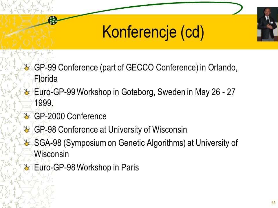 85 Konferencje (cd) GP-99 Conference (part of GECCO Conference) in Orlando, Florida Euro-GP-99 Workshop in Goteborg, Sweden in May 26 - 27 1999. GP-20