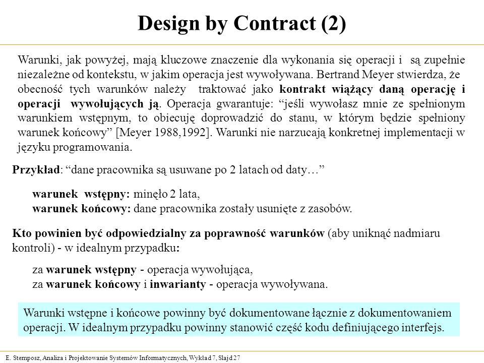E. Stemposz, Analiza i Projektowanie Systemów Informatycznych, Wykład 7, Slajd 27 Design by Contract (2) Warunki, jak powyżej, mają kluczowe znaczenie