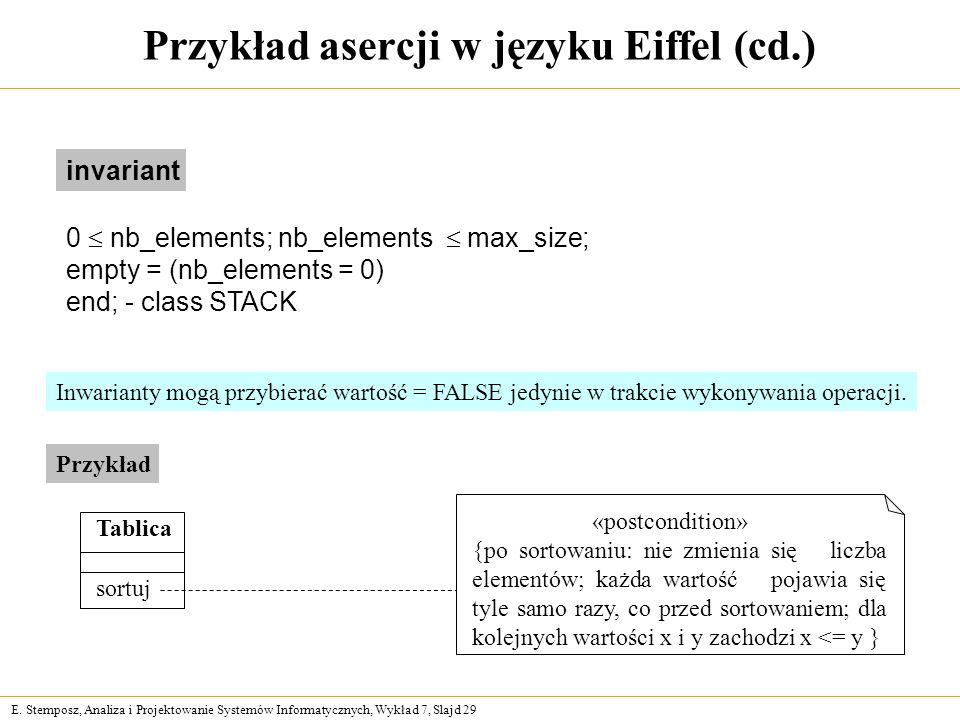 E. Stemposz, Analiza i Projektowanie Systemów Informatycznych, Wykład 7, Slajd 29 Przykład asercji w języku Eiffel (cd.) invariant 0 nb_elements; nb_e