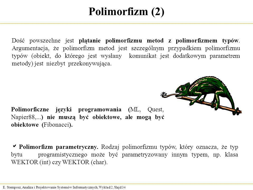 E. Stemposz, Analiza i Projektowanie Systemów Informatycznych, Wykład 2, Slajd 34 Polimorfizm (2) Polimorficzne języki programowania (ML, Quest, Napie