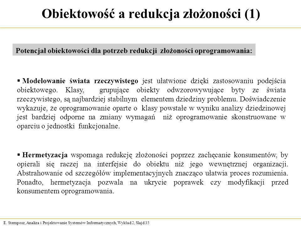 E. Stemposz, Analiza i Projektowanie Systemów Informatycznych, Wykład 2, Slajd 35 Obiektowość a redukcja złożoności (1) Potencjał obiektowości dla pot