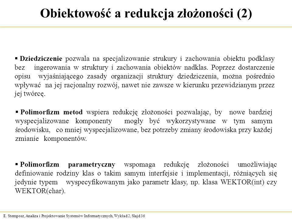 E. Stemposz, Analiza i Projektowanie Systemów Informatycznych, Wykład 2, Slajd 36 Obiektowość a redukcja złożoności (2) Dziedziczenie pozwala na specj