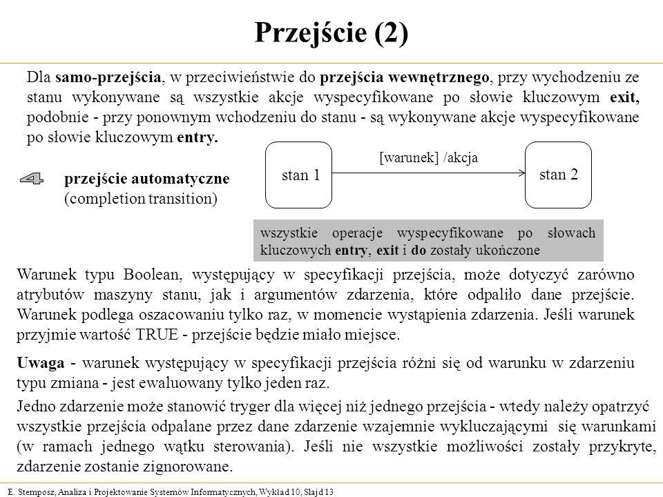 E. Stemposz, Analiza i Projektowanie Systemów Informatycznych, Wykład 10, Slajd 13 Przejście (2) Dla samo-przejścia, w przeciwieństwie do przejścia we