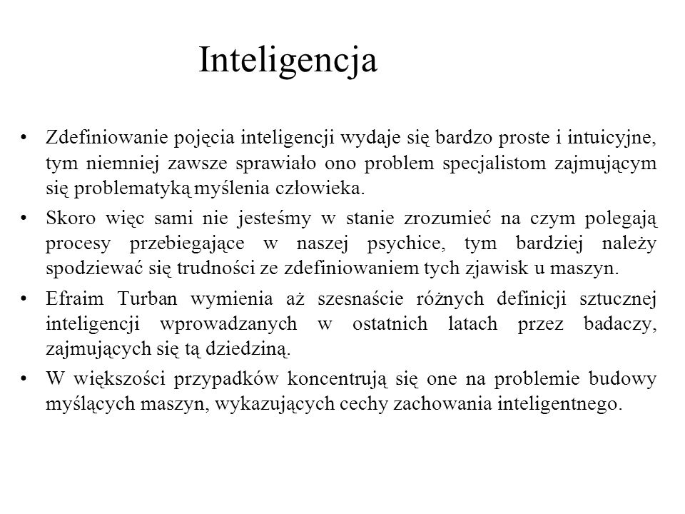 Analizując warunki jakie powinny być spełnione w celu realizacji tego typu zadań, wymienia się zwykle kilka następujących oznak inteligencji: –Uczenie się lub rozumienie na podstawie doświadczenia przykładów.