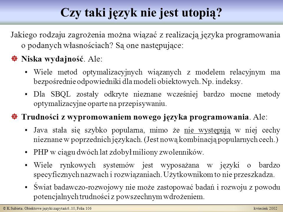© K.Subieta. Obiektowe języki zapytań 6..10, Folia 106 kwiecień 2002 Czy taki język nie jest utopią? Jakiego rodzaju zagrożenia można wiązać z realiza