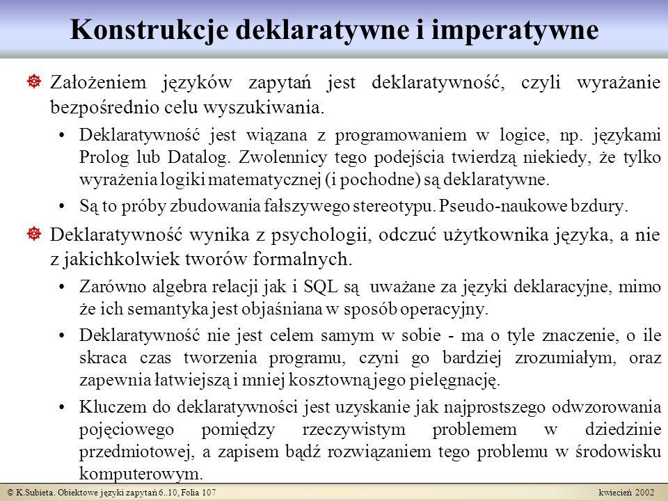 © K.Subieta. Obiektowe języki zapytań 6..10, Folia 107 kwiecień 2002 Konstrukcje deklaratywne i imperatywne Założeniem języków zapytań jest deklaratyw