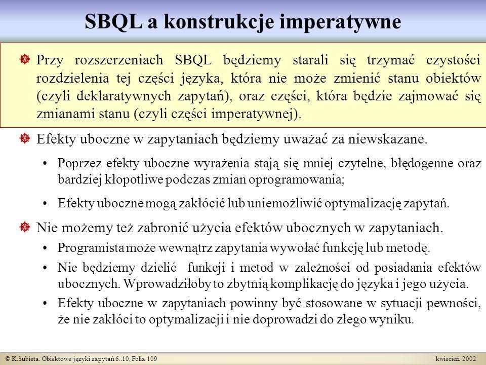 © K.Subieta. Obiektowe języki zapytań 6..10, Folia 109 kwiecień 2002 SBQL a konstrukcje imperatywne Przy rozszerzeniach SBQL będziemy starali się trzy