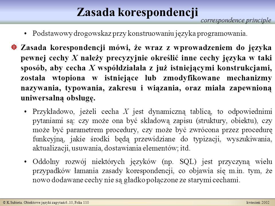 © K.Subieta. Obiektowe języki zapytań 6..10, Folia 110 kwiecień 2002 Zasada korespondencji Podstawowy drogowskaz przy konstruowaniu języka programowan
