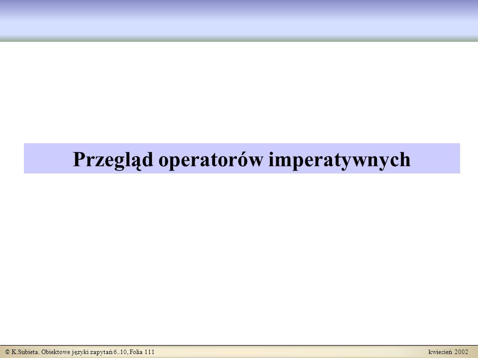 © K.Subieta. Obiektowe języki zapytań 6..10, Folia 111 kwiecień 2002 Przegląd operatorów imperatywnych