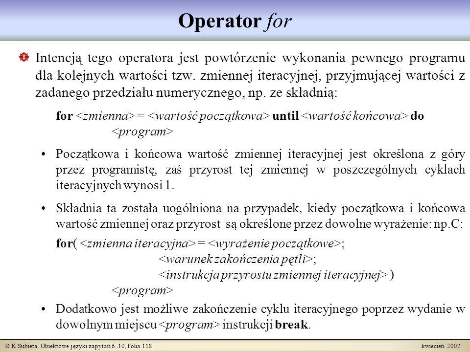 © K.Subieta. Obiektowe języki zapytań 6..10, Folia 118 kwiecień 2002 Operator for Intencją tego operatora jest powtórzenie wykonania pewnego programu
